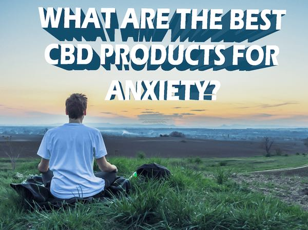 what are the best cbd products for anxiety